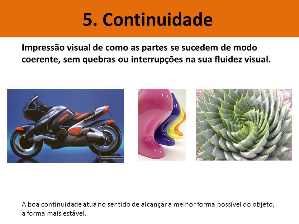 5. Continuidade Impressão visual de como as partes se sucedem de modo coerente, sem quebras ou interrupções na sua fluidez visual.