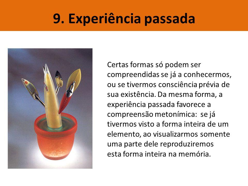 9. Experiência passada Certas formas só podem ser compreendidas se já a conhecermos, ou se tivermos consciência prévia de.
