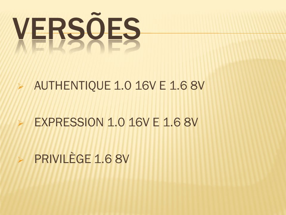 VERSÕES AUTHENTIQUE 1.0 16V E 1.6 8V EXPRESSION 1.0 16V E 1.6 8V