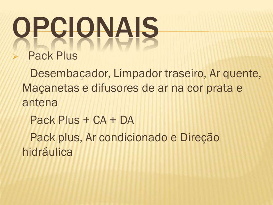 OPCIONAIS Pack Plus. Desembaçador, Limpador traseiro, Ar quente, Maçanetas e difusores de ar na cor prata e antena.