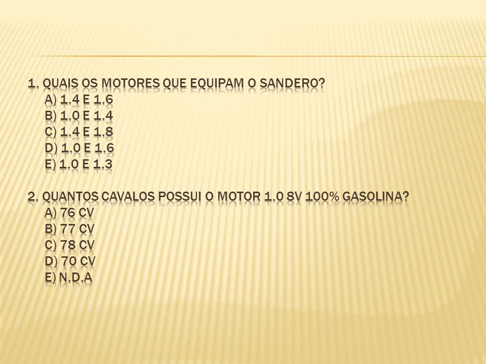 1. quais os motores que equipam o sandero. A) 1. 4 e 1. 6 b) 1. 0 e 1
