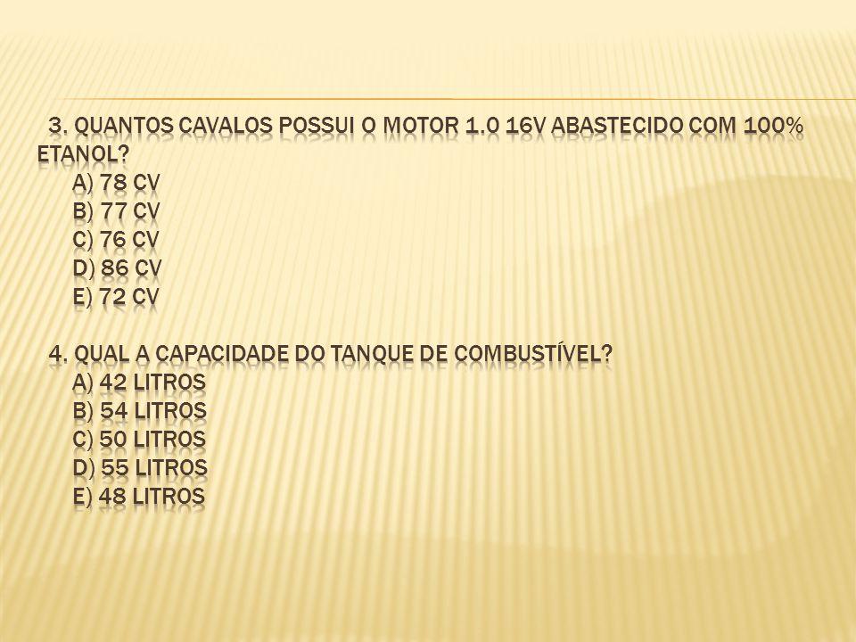3. quantos cavalos possui o motor 1. 0 16v abastecido com 100% etanol