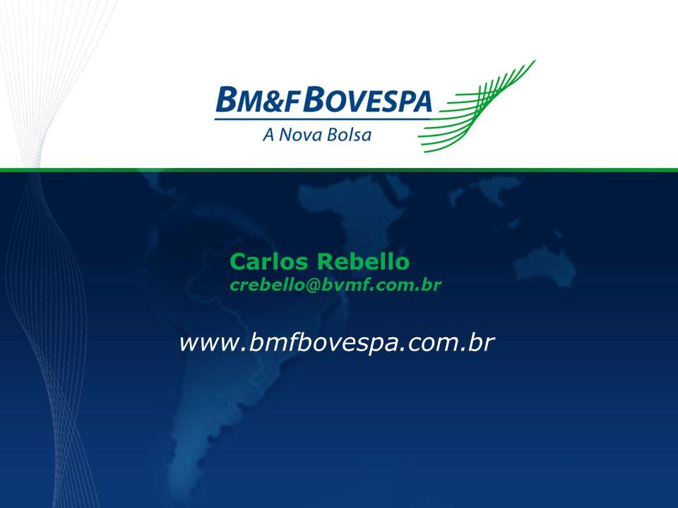 Carlos Rebello crebello@bvmf.com.br www.bmfbovespa.com.br