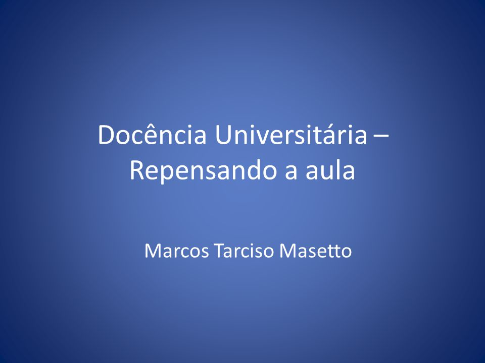Docência Universitária – Repensando a aula