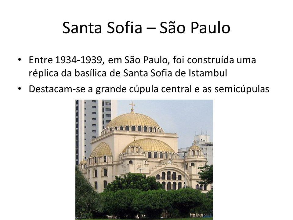 Santa Sofia – São Paulo Entre 1934-1939, em São Paulo, foi construída uma réplica da basílica de Santa Sofia de Istambul.