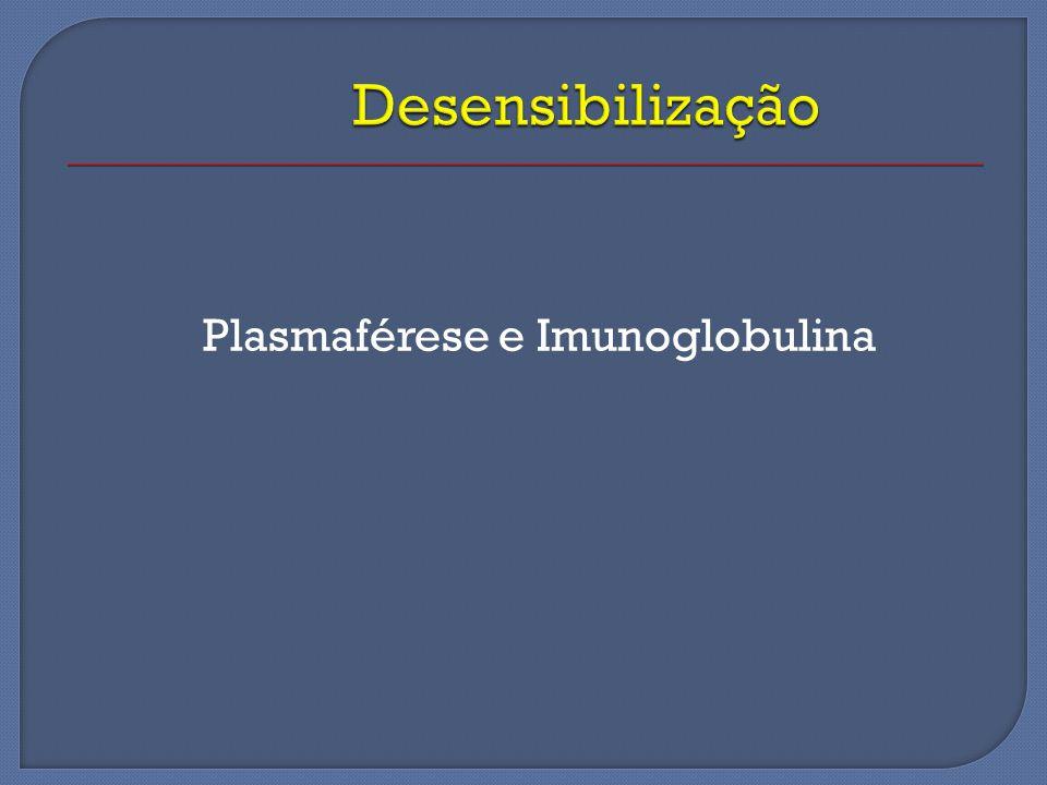Desensibilização Plasmaférese e Imunoglobulina