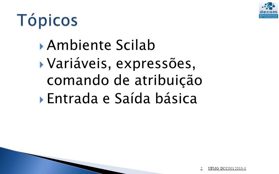 Tópicos Ambiente Scilab Variáveis, expressões, comando de atribuição