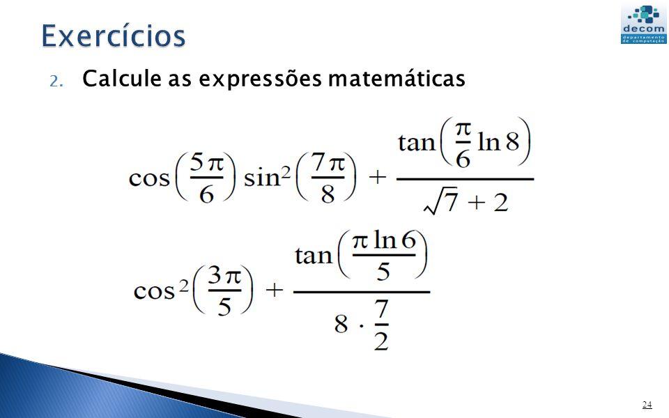 Exercícios Calcule as expressões matemáticas