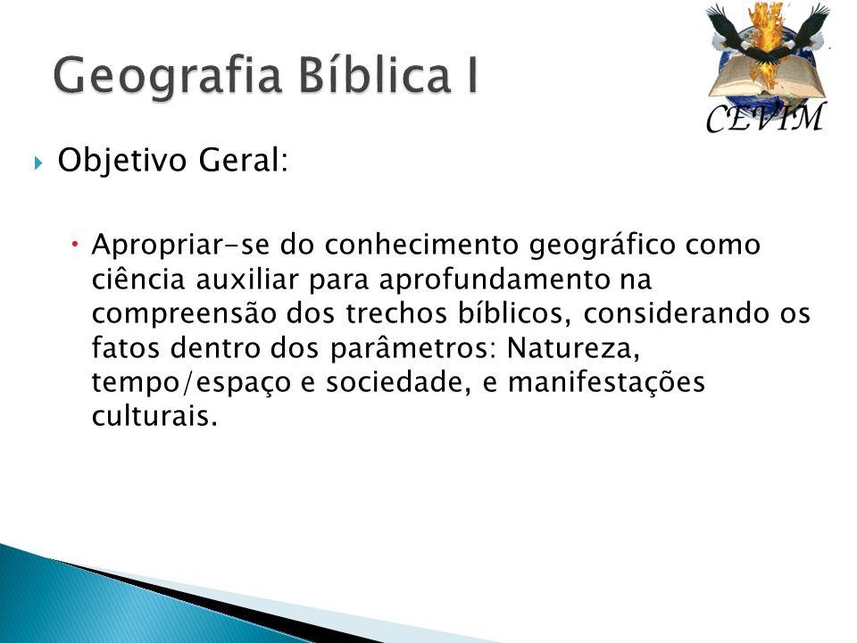 Geografia Bíblica I Objetivo Geral:
