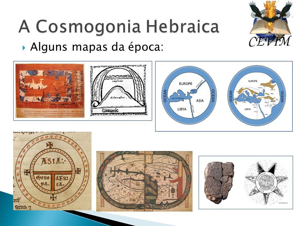 A Cosmogonia Hebraica Alguns mapas da época: