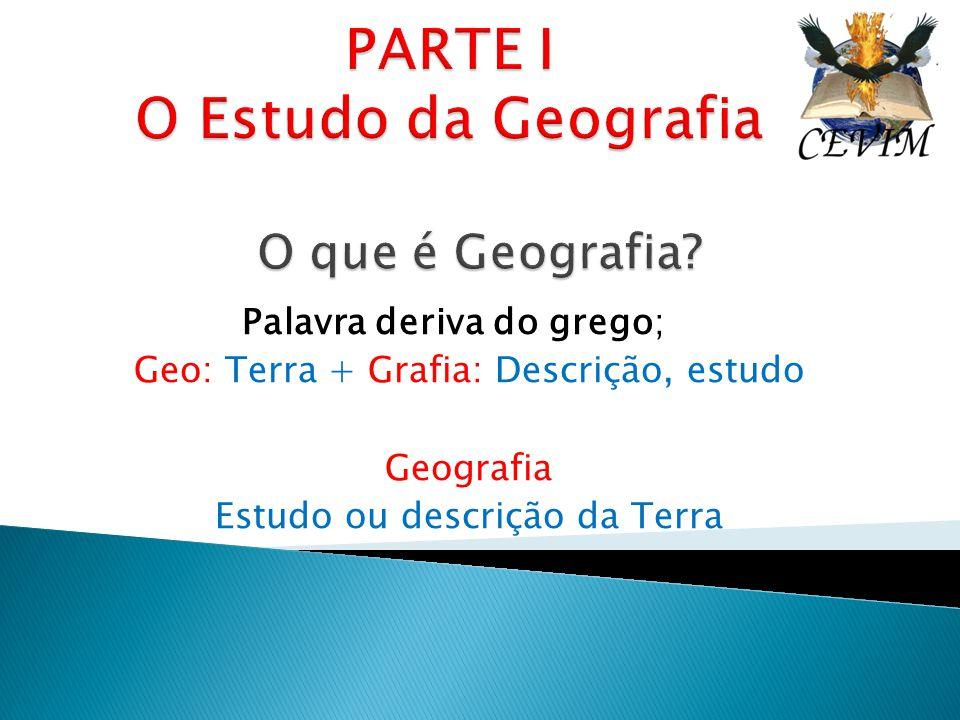 PARTE I O Estudo da Geografia O que é Geografia