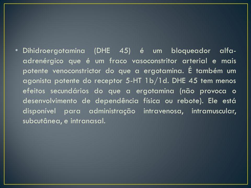 Dihidroergotamina (DHE 45) é um bloqueador alfa-adrenérgico que é um fraco vasoconstritor arterial e mais potente venoconstrictor do que a ergotamina.