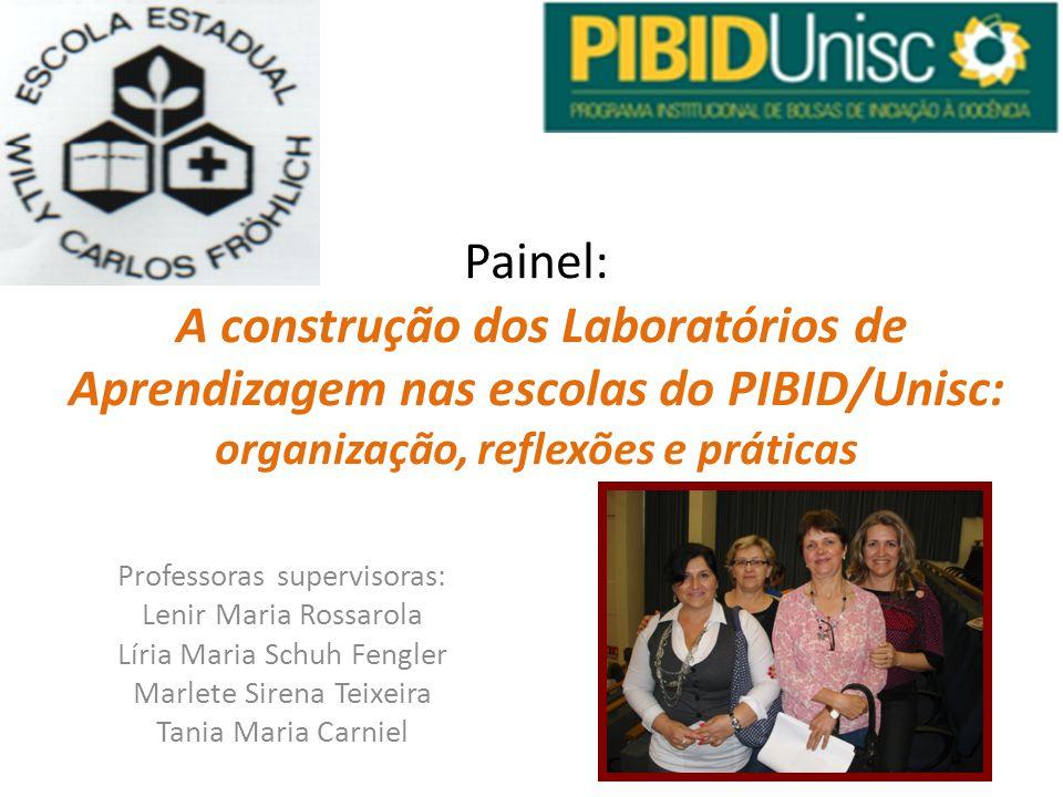 Painel: A construção dos Laboratórios de Aprendizagem nas escolas do PIBID/Unisc: organização, reflexões e práticas.