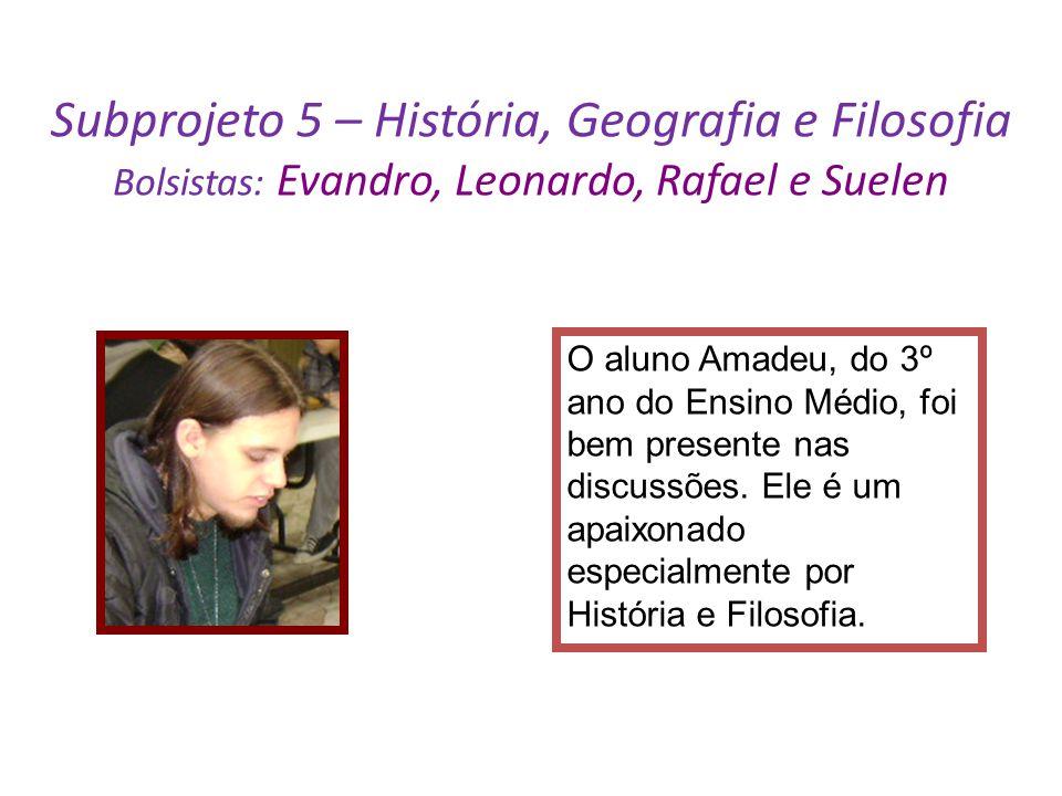Subprojeto 5 – História, Geografia e Filosofia Bolsistas: Evandro, Leonardo, Rafael e Suelen