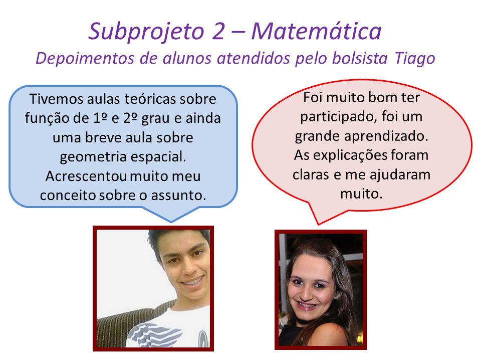 Subprojeto 2 – Matemática Depoimentos de alunos atendidos pelo bolsista Tiago