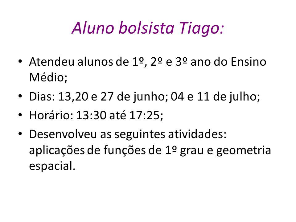 Aluno bolsista Tiago: Atendeu alunos de 1º, 2º e 3º ano do Ensino Médio; Dias: 13,20 e 27 de junho; 04 e 11 de julho;