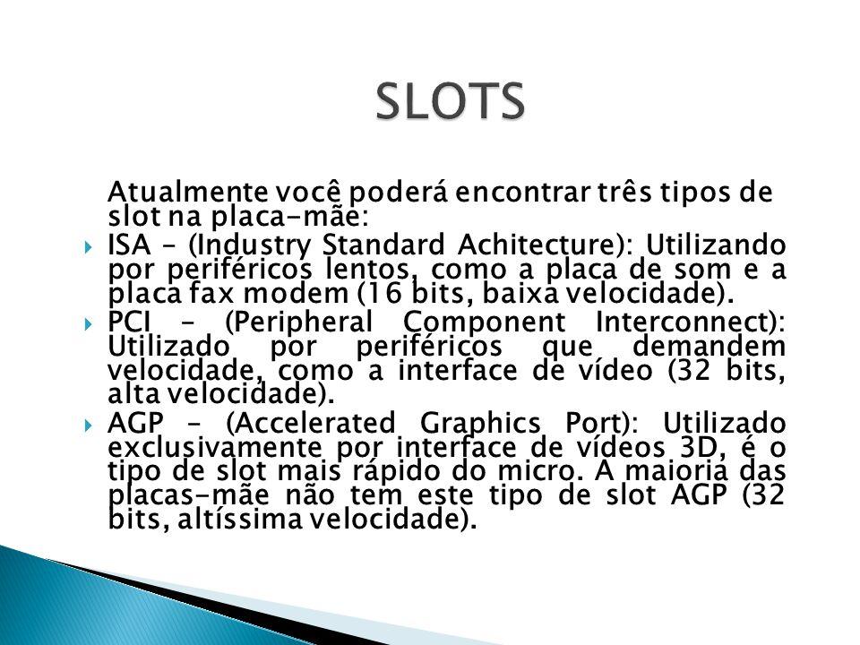 SLOTS Atualmente você poderá encontrar três tipos de slot na placa-mãe: