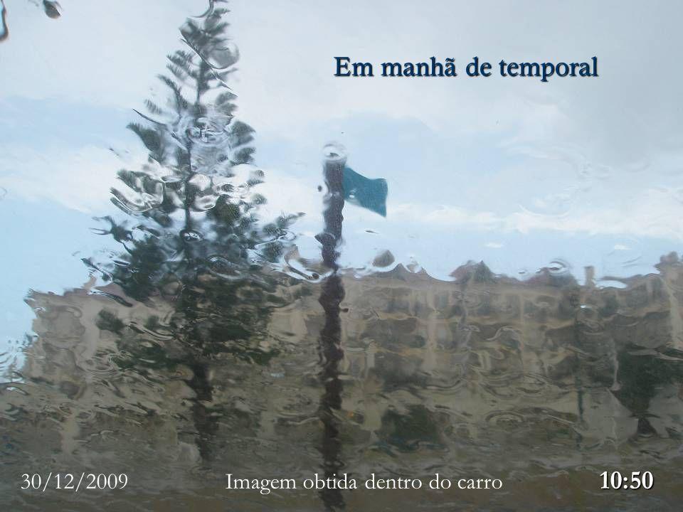 Em manhã de temporal 30/12/2009 Imagem obtida dentro do carro 10:50.