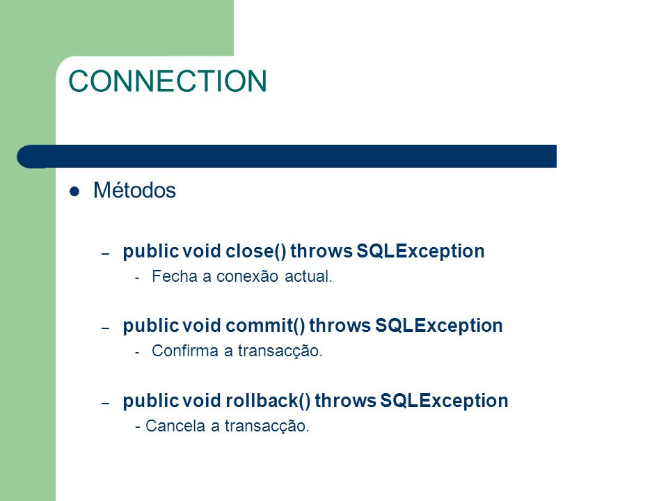 CONNECTION Métodos public void close() throws SQLException