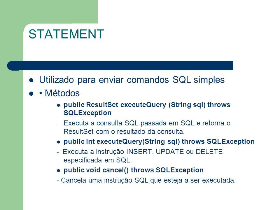 STATEMENT Utilizado para enviar comandos SQL simples • Métodos