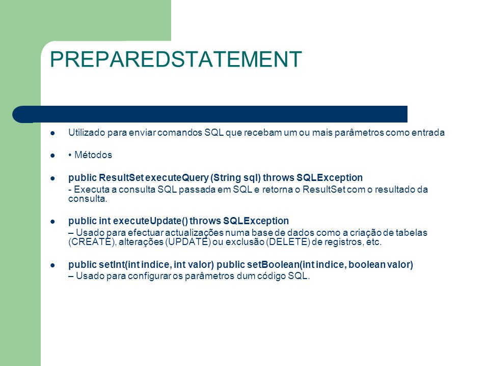 PREPAREDSTATEMENT Utilizado para enviar comandos SQL que recebam um ou mais parâmetros como entrada.