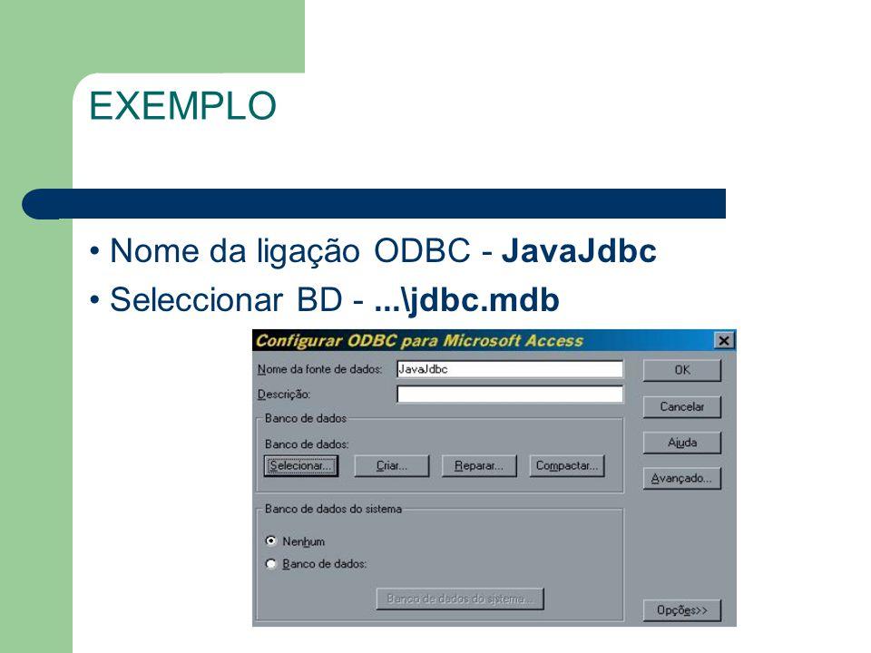 EXEMPLO • Nome da ligação ODBC - JavaJdbc
