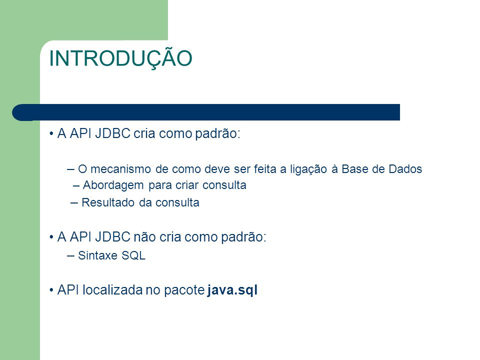 INTRODUÇÃO • A API JDBC cria como padrão: