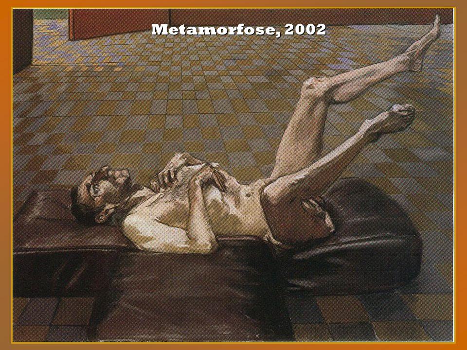 Metamorfose, 2002
