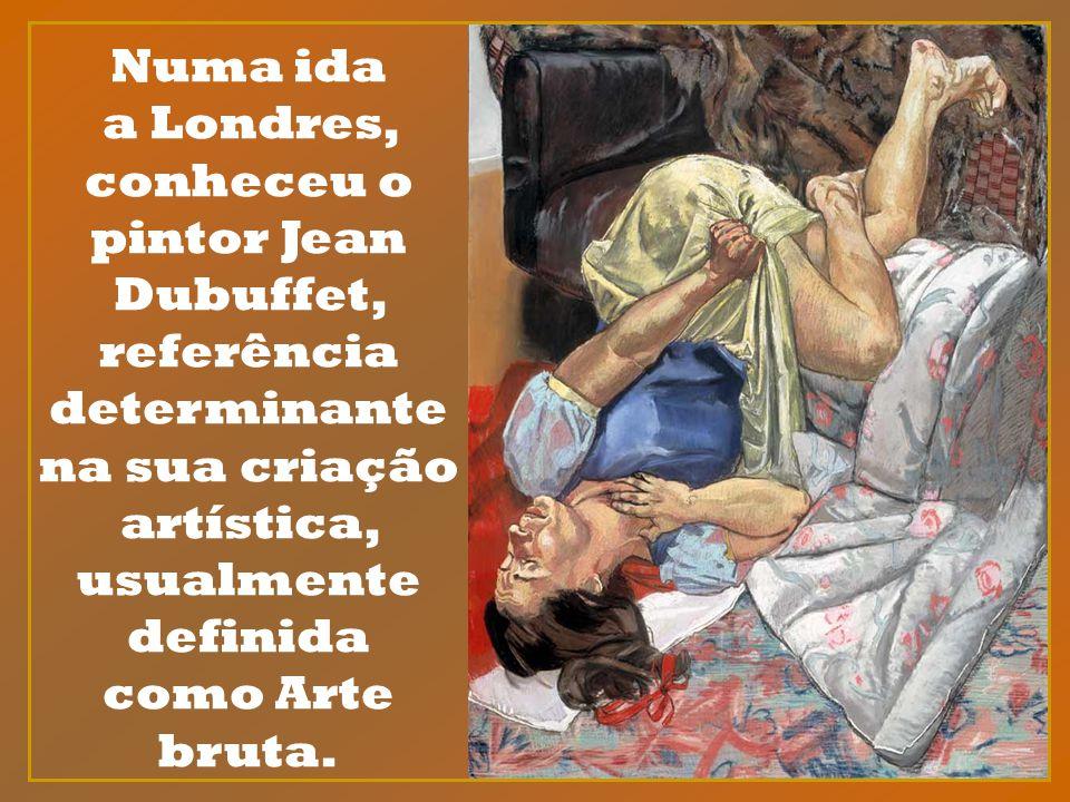Numa ida a Londres, conheceu o pintor Jean Dubuffet, referência determinante na sua criação artística, usualmente definida como Arte bruta.