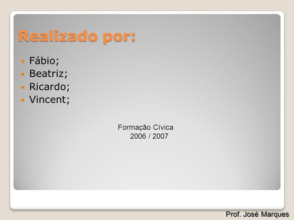 Realizado por: Fábio; Beatriz; Ricardo; Vincent; Formação Cívica