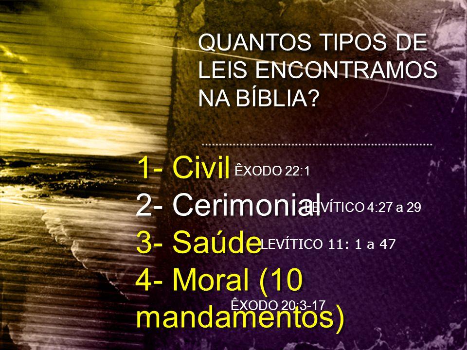 1- Civil 2- Cerimonial 3- Saúde 4- Moral (10 mandamentos)