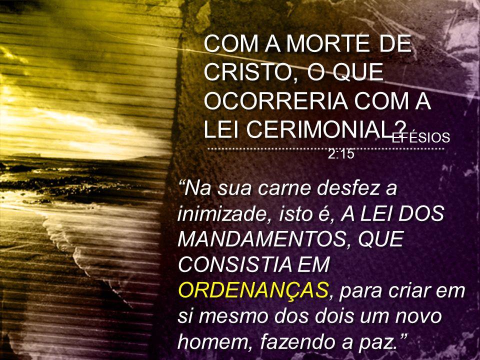 COM A MORTE DE CRISTO, O QUE OCORRERIA COM A LEI CERIMONIAL