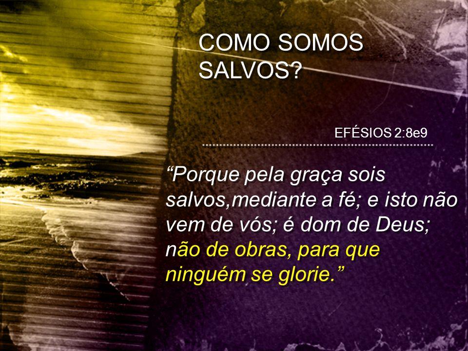 COMO SOMOS SALVOS EFÉSIOS 2:8e9.