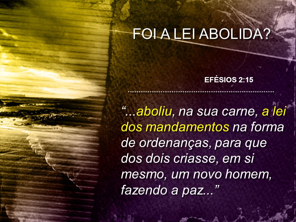 FOI A LEI ABOLIDA EFÉSIOS 2:15.