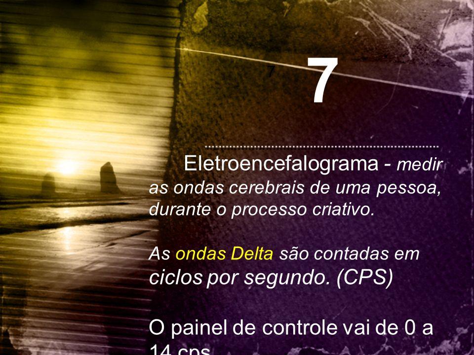 7 7. Eletroencefalograma - medir as ondas cerebrais de uma pessoa, durante o processo criativo.