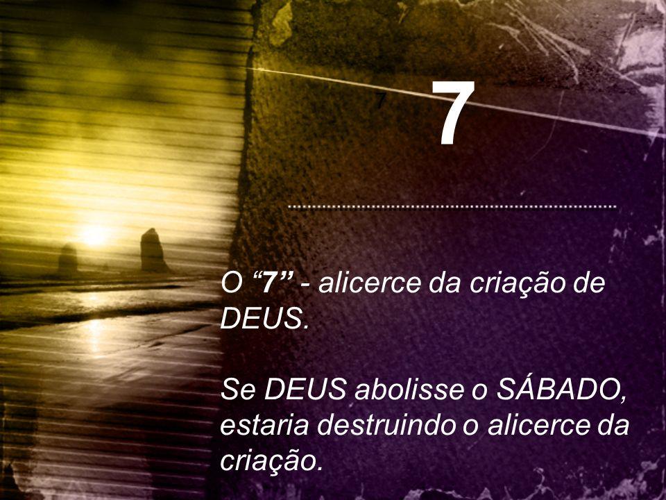 7 O 7 - alicerce da criação de DEUS.