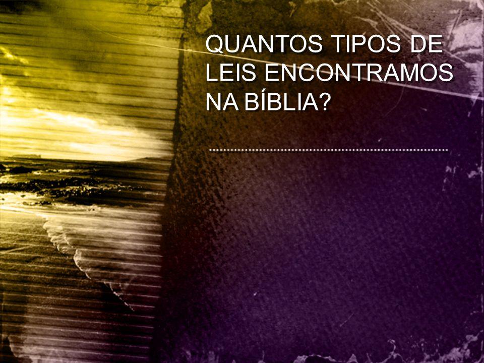 QUANTOS TIPOS DE LEIS ENCONTRAMOS NA BÍBLIA