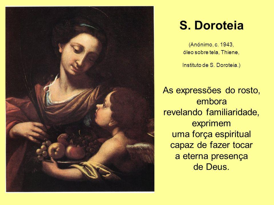 S. Doroteia As expressões do rosto, embora revelando familiaridade,