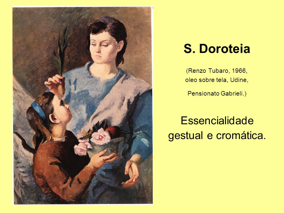 S. Doroteia Essencialidade gestual e cromática. (Renzo Tubaro, 1966,