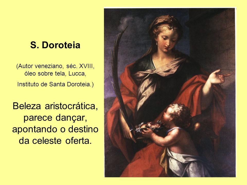 S. Doroteia Beleza aristocrática, parece dançar, apontando o destino