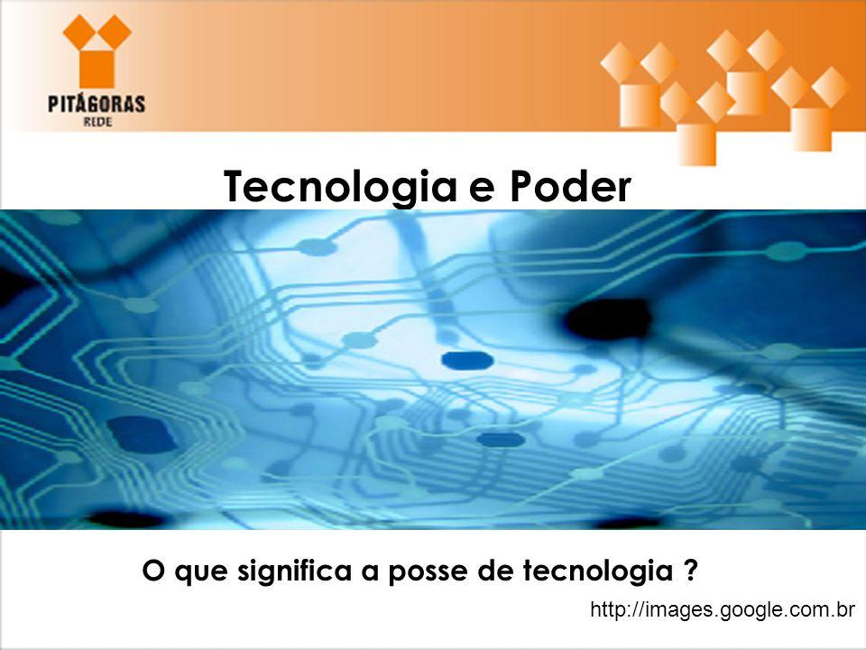 Tecnologia e Poder O que significa a posse de tecnologia