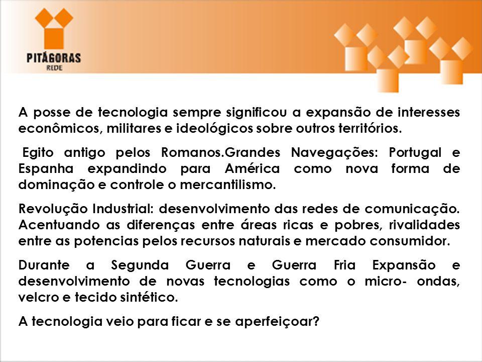 A posse de tecnologia sempre significou a expansão de interesses econômicos, militares e ideológicos sobre outros territórios.
