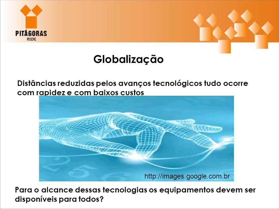 Globalização Distâncias reduzidas pelos avanços tecnológicos tudo ocorre com rapidez e com baixos custos.