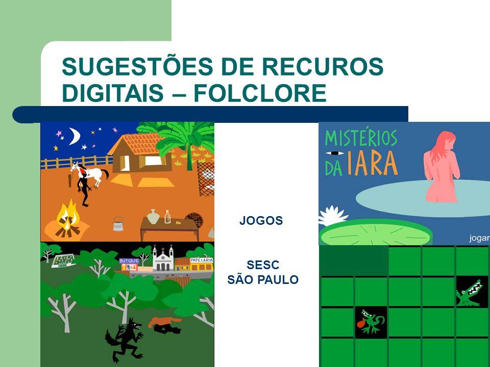 SUGESTÕES DE RECUROS DIGITAIS – FOLCLORE