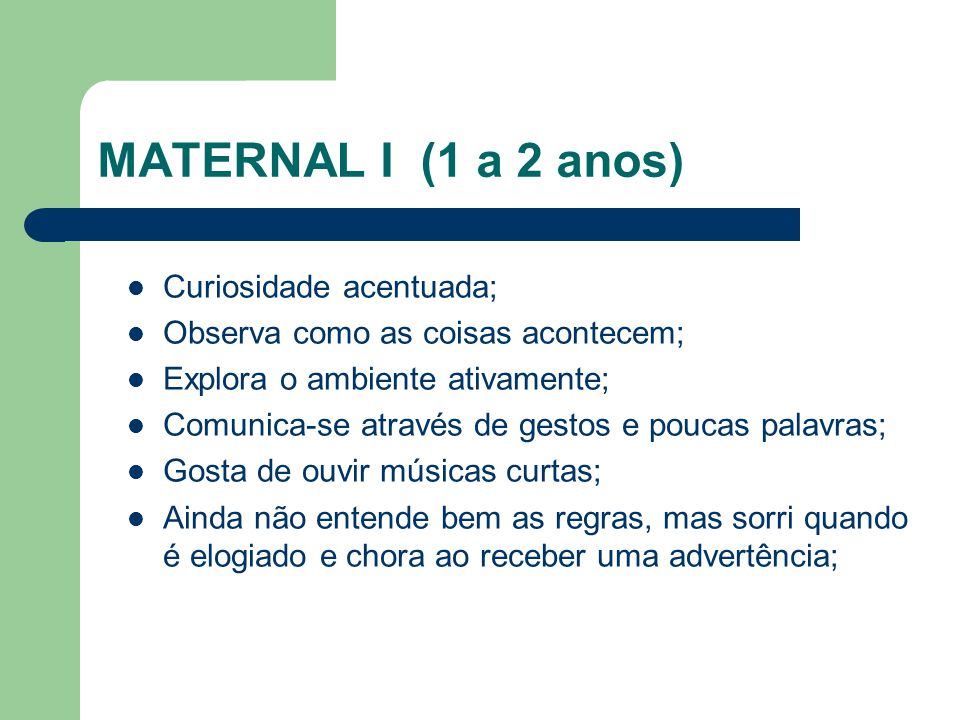 MATERNAL I (1 a 2 anos) Curiosidade acentuada;