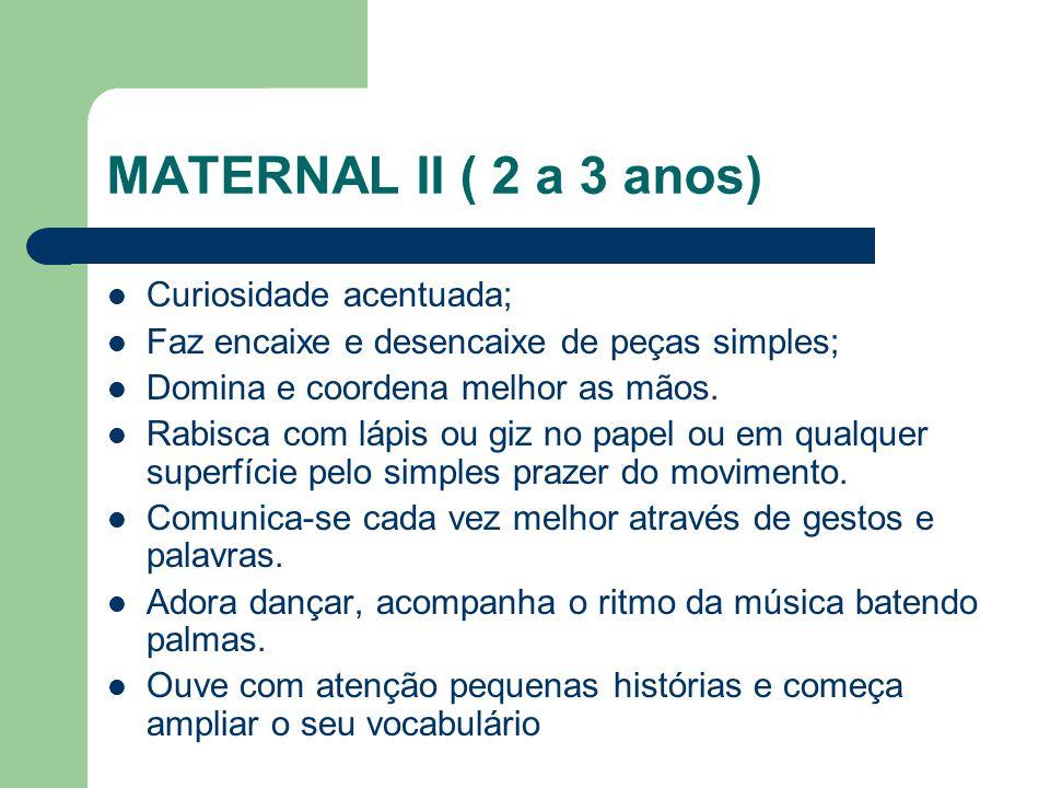 MATERNAL II ( 2 a 3 anos) Curiosidade acentuada;
