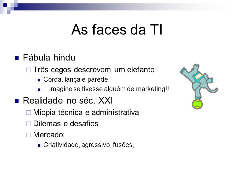 As faces da TI Fábula hindu Realidade no séc. XXI