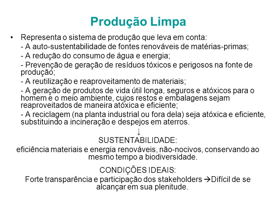 Produção Limpa Representa o sistema de produção que leva em conta: