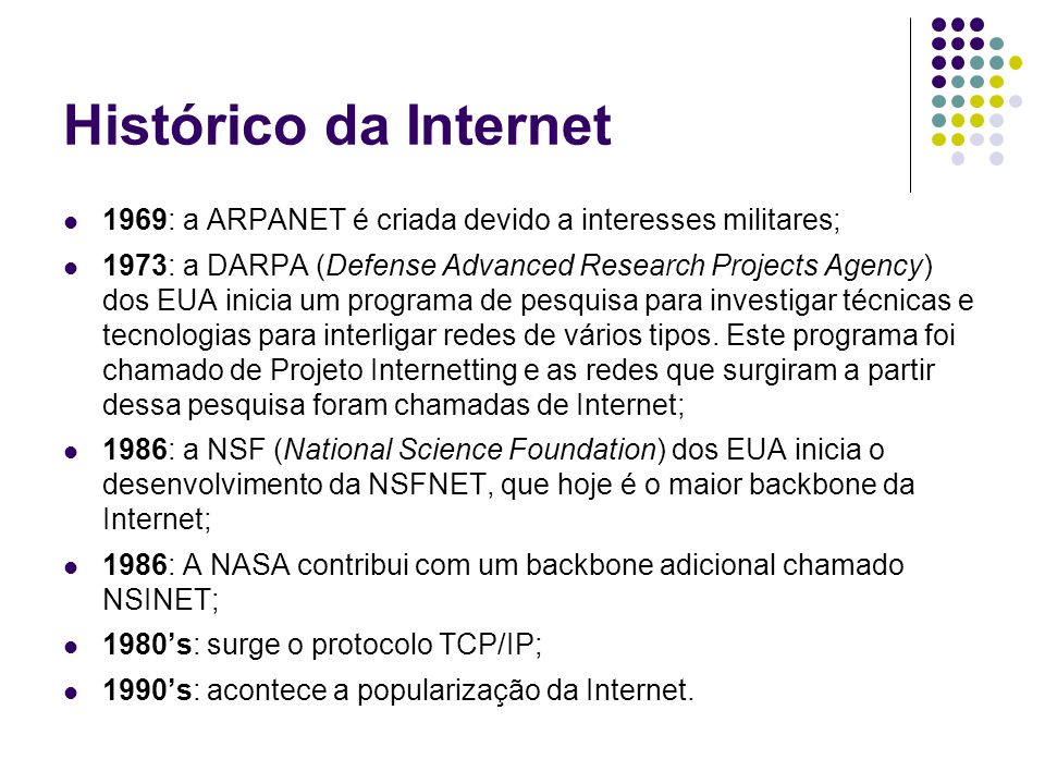 Histórico da Internet 1969: a ARPANET é criada devido a interesses militares;
