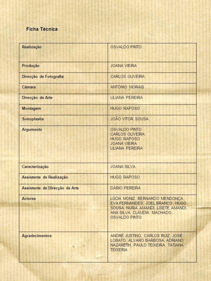 Ficha Técnica Realização OSVALDO PINTO Produção JOANA VIEIRA